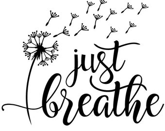 SVG file Just Breathe Dandelion Blowing Calm Breathing No Stress Anxiety Nervous Chill Clipart for Cricut/ Silhouette/ Vinyl Cut machine