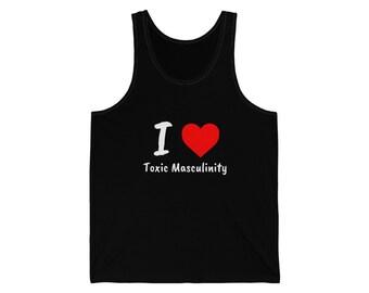 I Love Toxic Masculinity