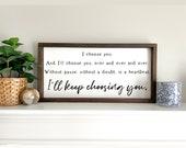I Choose You Framed Wood Sign Farmhouse Master Bedroom Sign Bedroom Decor I 39 ll Keep Choosing You