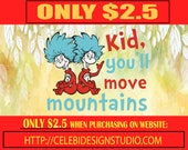 Kid You Will Move Mountains Svg, Thing One Two Svg, Dr. Seuss Svg, Read Across America Svg, Shirt Design, Sublimation, Iron On, Png, Dxf