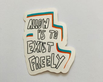 Allow us to exist freely die cut stickers