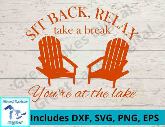 Sit Back Relax You are at the Lake Digital File png svg. | Etsy