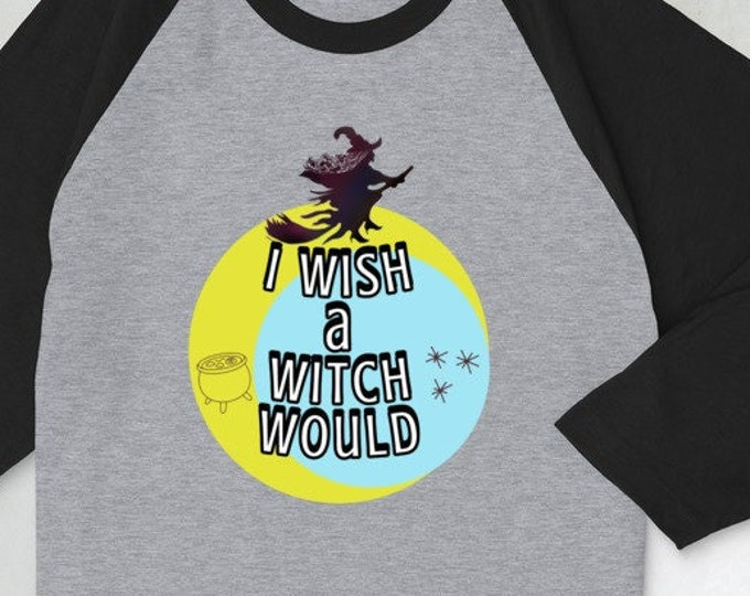 I Wish a Witch Would 3/4 sleeve raglan top, Halloween Baseball Top, Funny Halloween Top, Graphic Tee for Her, Adult Halloween Witch Top
