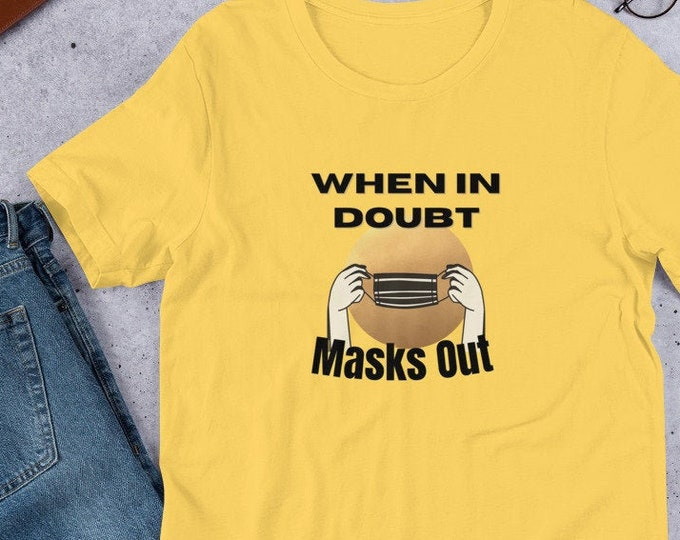 When in Doubt, Masks Out Short-Sleeve Unisex Graphic T-Shirt in White, Yellow, Athletic Heather, Burnt Orange, and Steel Blue