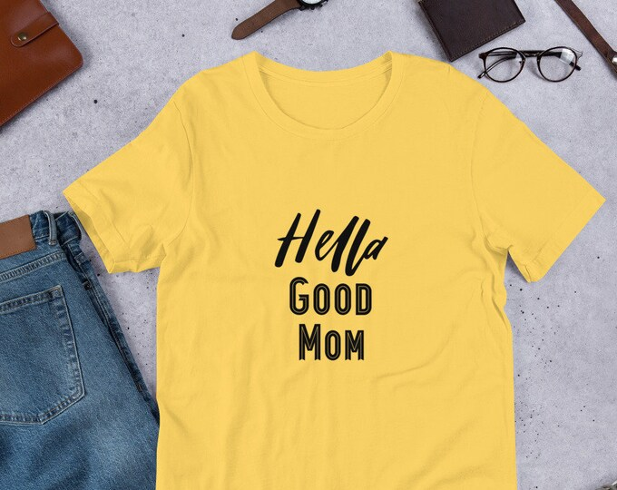 Yellow Hella Good Mom T-Shirt, Funny Mother's Day tee, tee for mom, women's tee