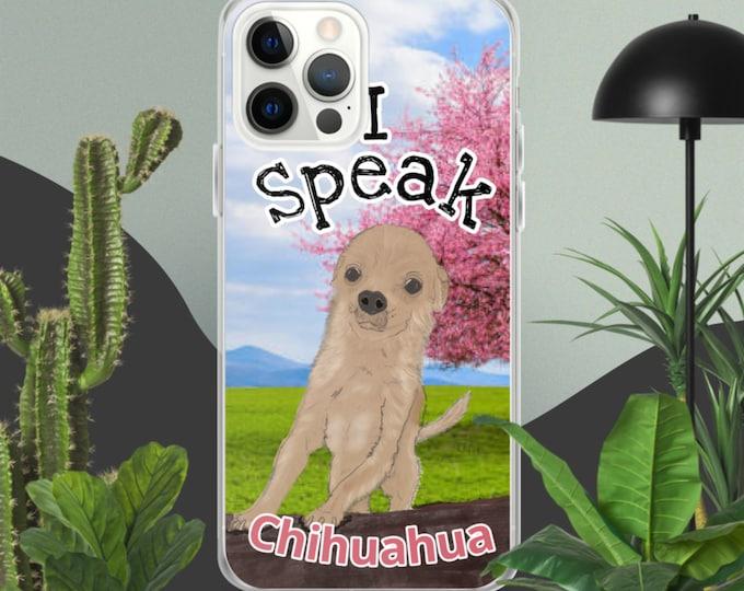 I Speak Chihuahua iPhone Case