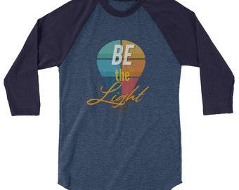 Be the Light - 3/4 sleeve raglan shirt