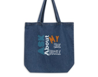Ask About My Side Hustle, Organic denim tote bag