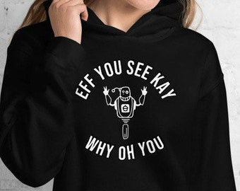 Eff You See Kay Why Oh You, Robot, Unisex Hoodie