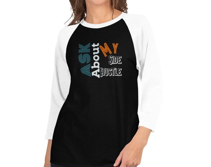 Ask About My Side Hustle, 3/4 sleeve raglan shirt