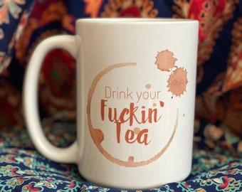 Drink your Fuckin' Tea LogoTea Mug