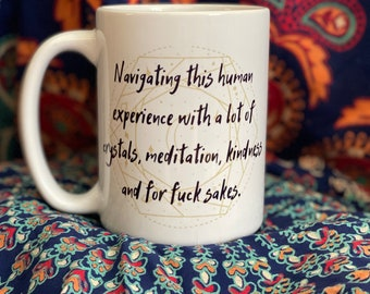 Navigating this human experience with a lot of crystals..... and oh for f*** sakes / Coffee / Tea / Mug / Spiritual Mug / Meditation