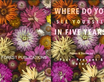 OUT NOW!: Where Do You See Yourself In Five Years? Poems & Stories on Past, Present and Future, a DIY chapbook from Forest Publishing