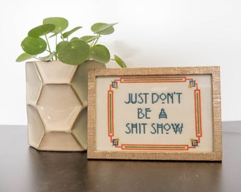 """Snarky Cross Stitch """"Just Don't Be a Sh*t Show"""" Finished & Framed"""