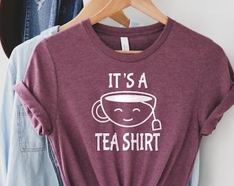 It's A Tea Shirt | Always Time For Tea | Tea Party | Tea Cup | Tea Bag | Soft Unisex Crew or V-Neck | Plus Size Avail