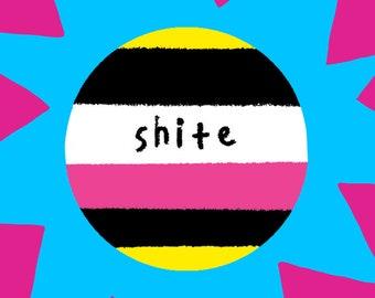 Shite Badge | Button Badge | Pin Badge