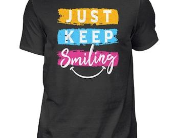 Just Keep Smiling - Shirt