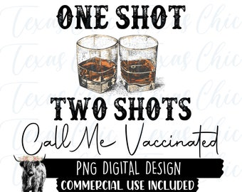 One Shot Two Shots Call Me Vaccinated Png | Sublimation Designs Downloads | Png | Png Files | Country | Western | Southern |  Sublimation