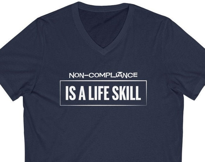 Non-Compliance Is A Life Skill V-Neck Tee