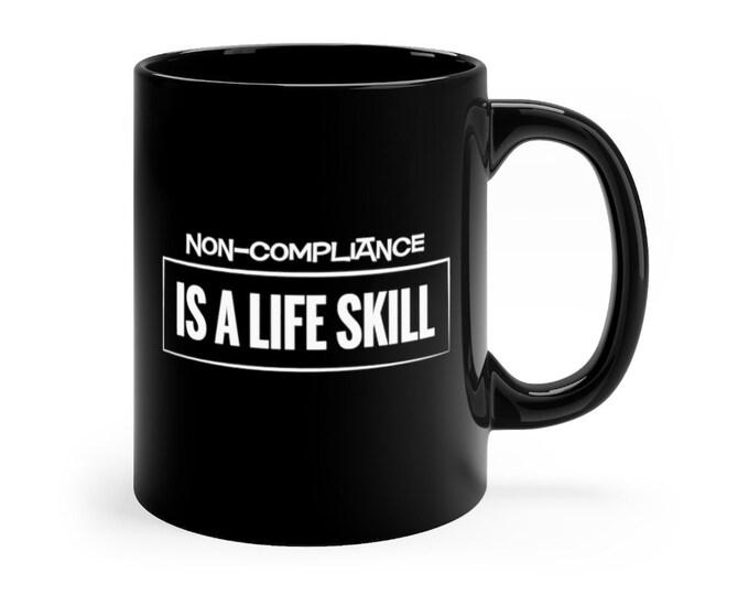 Non-Compliance Is A Life Skill Mug