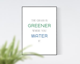 The Grass Is Greener Where You Water It Inspirational Quote Wall Art, Home Decor, Wall Prints, Digital Print, Digital Wall Art, Gift Print