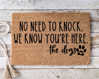 No need to knock we know you're here -The dogs, Funny Doormat, Housewarming Gift, Welcome Mat, Funny Door Mat, Closing Gift, Wedding - 114