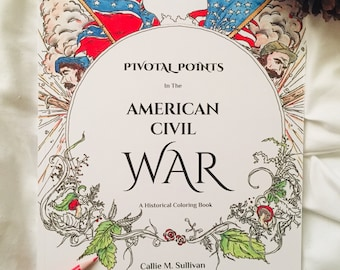 Pivotal Points in the American Civil War: A Historical Coloring Book/ Historical Coloring, Coloring Pages, Coloring Pages For Kids, Adults