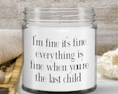 Candle Gifts that say Funny—Everything is fine Gift —Gift for last child, Witty gifts for Last Born friend— Handmade Vanilla candle.