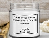 Funny House Warming Candle for Neighbor—New Home Gift —Family Gift—9 oz