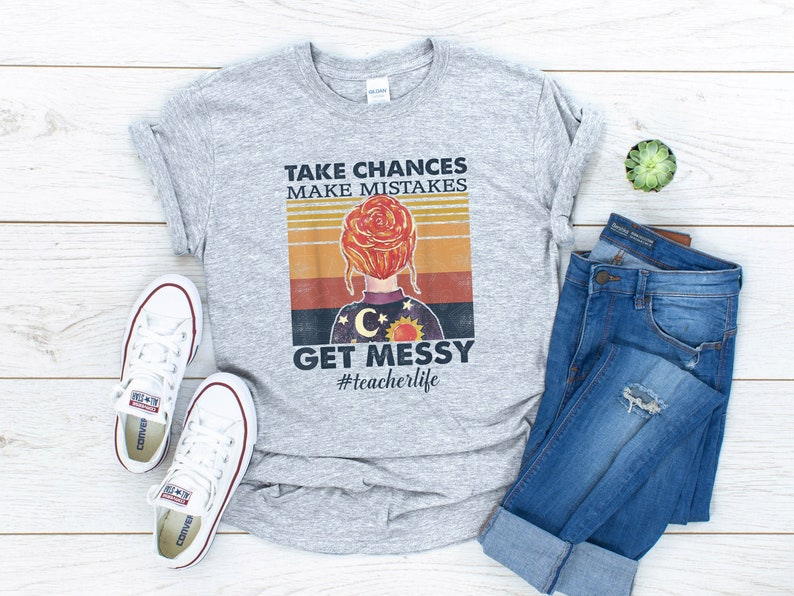 Take Chances Make Mistakes Get Messy Shirt Teacher Shirts image 0