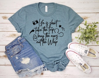 Life is Short Take the Trip Buy the Ears Eat the Whip - Disney Family Vacation - Disneyworld Shirts Family - Disney Vacation - Disney World