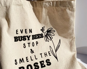 Even Busy Bees Stop & Smell the Roses Tote Bag