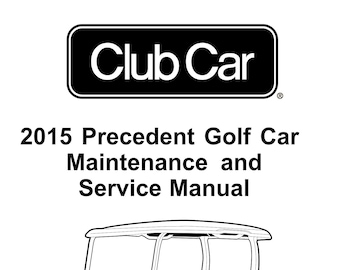 Club Car Precedent Golf Cart Service Manual PDF Download, 2015 Precedent Gas & Electric Models, Club Car Maintenance Manual | PDF Download