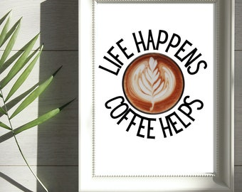 Life happens, coffee helps printable wall art, coffee stain, coffee quote, printable wall art.