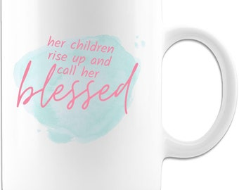 Her Children rise up and call her blessed Ceramic Coffee Mug