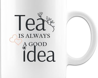 Tea is always a good idea! Ceramic Coffee Mug
