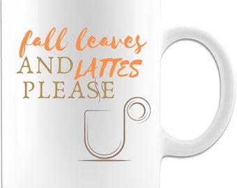 Fall leaves and lattes please Ceramic Coffee Mug