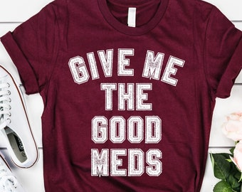 """Give me the good meds Tee, Hysterectomy T-Shirt, Hysterectomy Get Well Soon Gift, Endometriosis & Uterine Surgery Tee Shirt, """"Meds"""""""