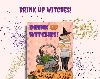Drink Up Witches-Halloween Witch Printable Wall Art - Halloween Decor - Digital Files 300 DPI PNG, 6x9, 8x10, 8.5x11, 11x14 PDF Files