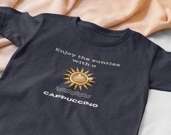 Enjoy the Sunrise Unisex Tee | Cozy and Comfy T-shirt for Coffee Lover, Cappuccino Enthusiast and Sunrise Lovers | Ideal Gift for Sunseekers