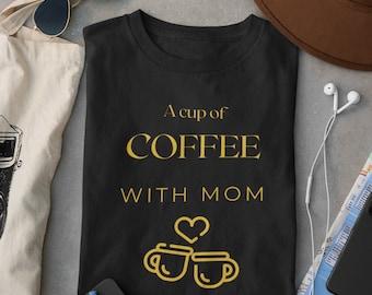 Coffee Cup design Unisex T-shirt, Coffee with Mom, Mom's Birthday, Coffee Lover, Coffee Shirts, Mom Shirts, Shirts for women, Mama Shirt