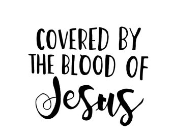 Covered by the blood of Jesus
