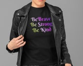 Be Brave, Be Strong, Be Kind - Short-Sleeve Unisex T-Shirt - Work Together, Build the Future