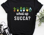 What Up Succa Succulent Shirt Funny Cactus Succulent Plant Gardening Gift, Funny Succulent Shirt