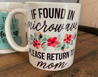 If found in microwave, please return to mom Mug