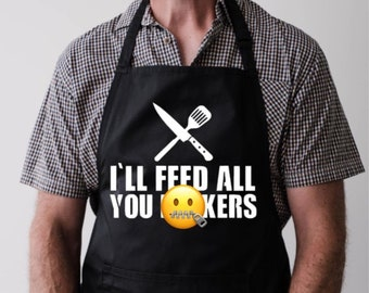 I'll feed all you ******* Apron