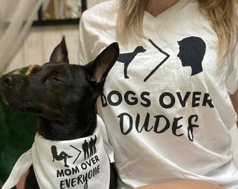 Dogs Over Dudes Dog Lover Shirt SET   Matching Dog and Owner Clothes