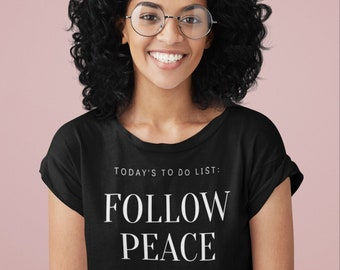 Today's To Do List Follow Peace T Shirt, Kindness Tee, Positive Quote, Inspirational Gift, UNISEX FIT