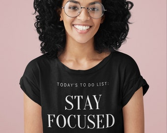 Today's To Do List Stay Focused T Shirt, Kindness Tee, Positive Quote, Inspirational Gift, UNISEX FIT