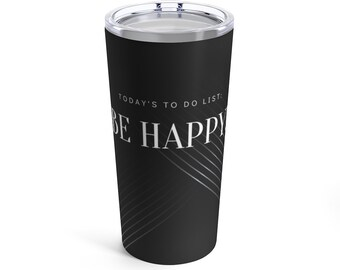 Be Happy Insulated Tumbler 20oz, Positive Quote Cup, Inspirational Water Bottle, Christian Custom Printed Gift